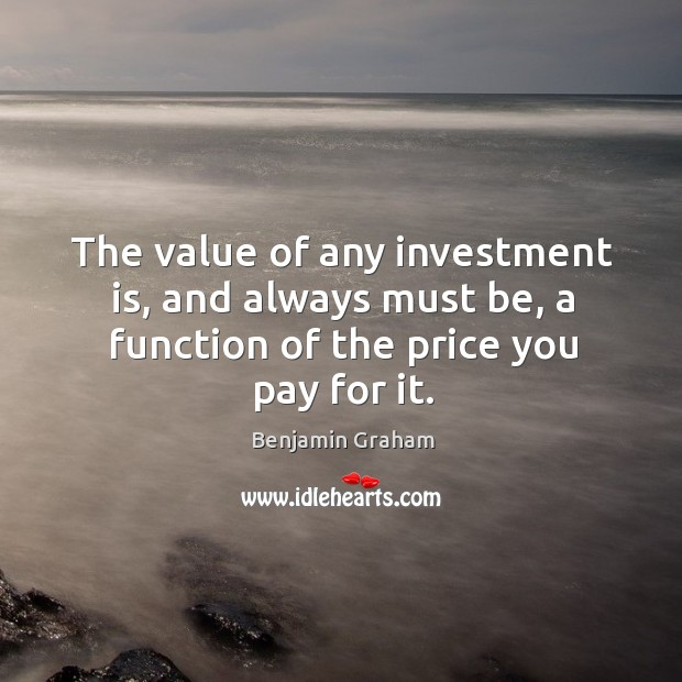 The value of any investment is, and always must be, a function Image