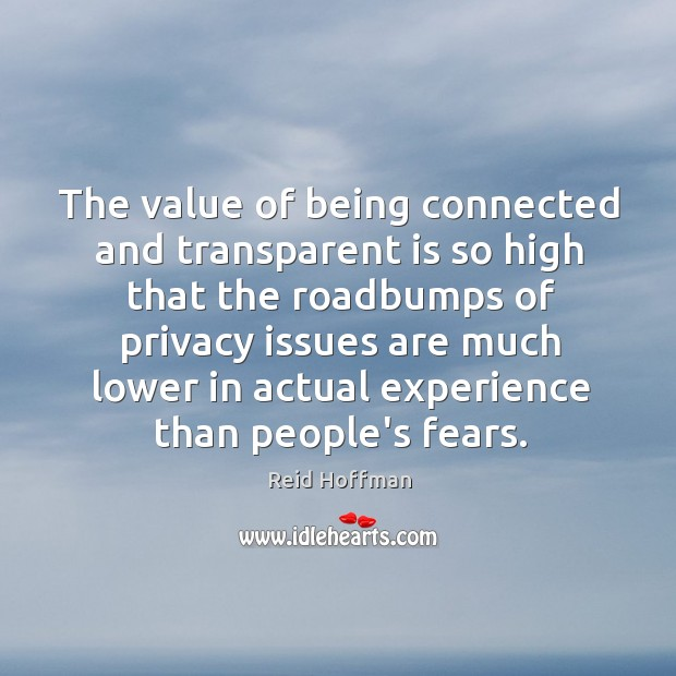 The value of being connected and transparent is so high that the Reid Hoffman Picture Quote