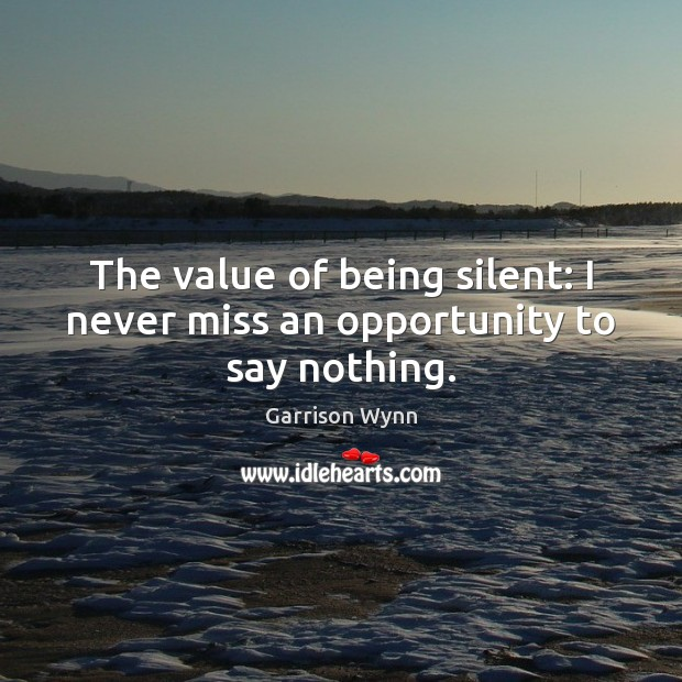 Image, The value of being silent: I never miss an opportunity to say nothing.