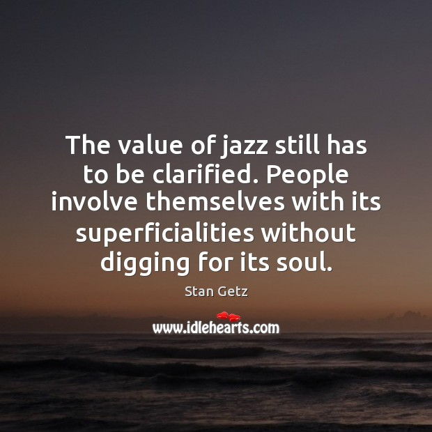 The value of jazz still has to be clarified. People involve themselves Value Quotes Image