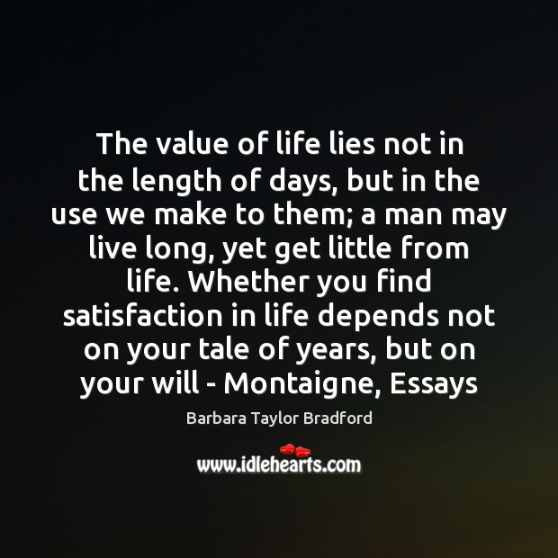 Image, The value of life lies not in the length of days, but
