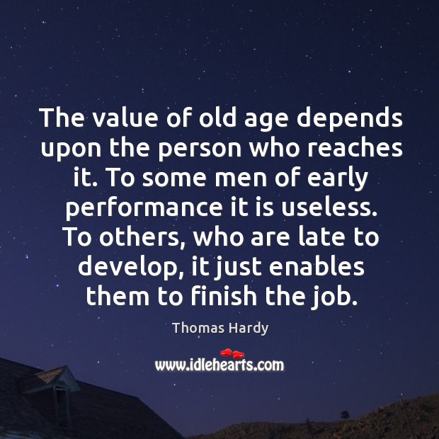 The value of old age depends upon the person who reaches it. Image
