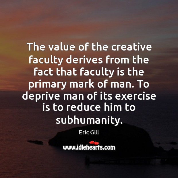 The value of the creative faculty derives from the fact that faculty Image