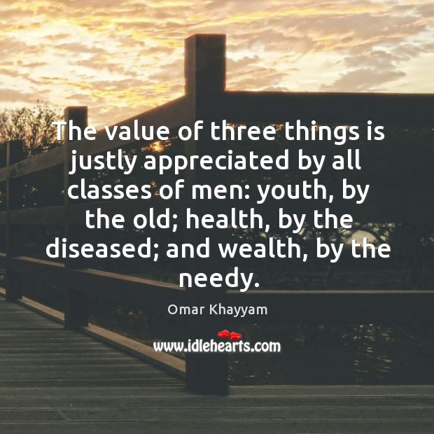 Image, The value of three things is justly appreciated by all classes of