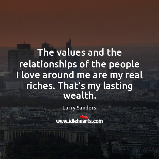 The values and the relationships of the people I love around me Image