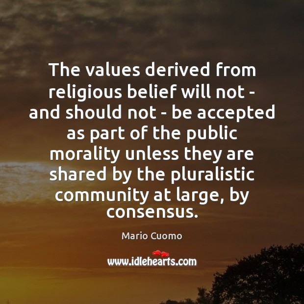 The values derived from religious belief will not – and should not Image