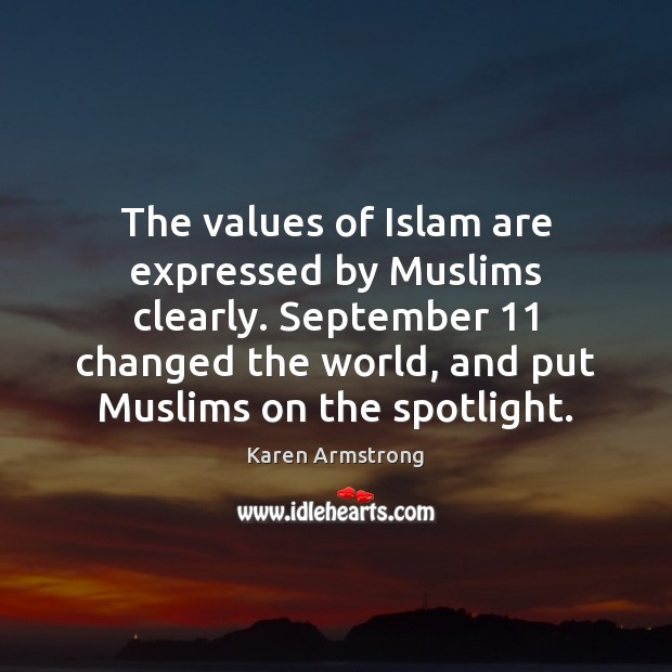 The values of Islam are expressed by Muslims clearly. September 11 changed the Image