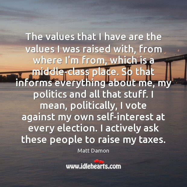 The values that I have are the values I was raised with, Matt Damon Picture Quote