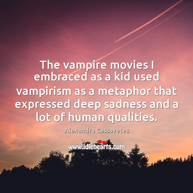 The vampire movies I embraced as a kid used vampirism as a Image