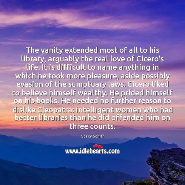 The vanity extended most of all to his library, arguably the real Real Love Quotes Image