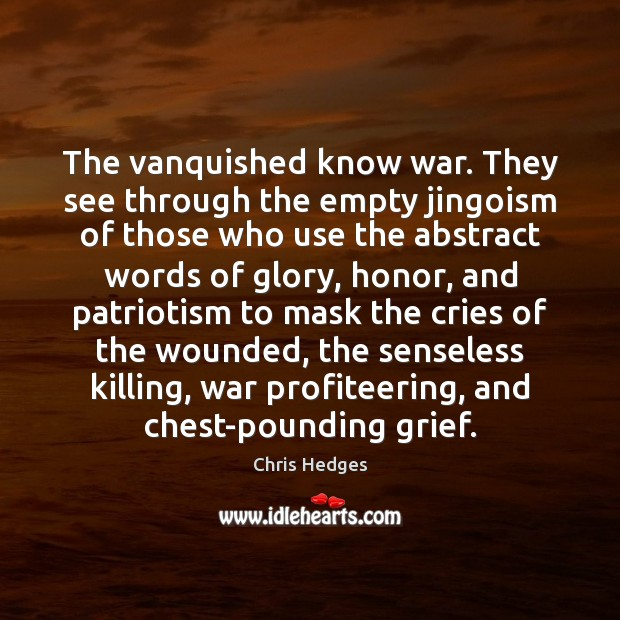 Image, The vanquished know war. They see through the empty jingoism of those