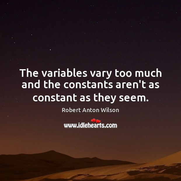 The variables vary too much and the constants aren't as constant as they seem. Image