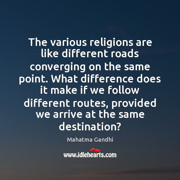 The various religions are like different roads converging on the same point. Image