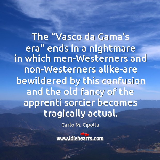 "Image, The ""Vasco da Gama's era"" ends in a nightmare in which men-Westerners"