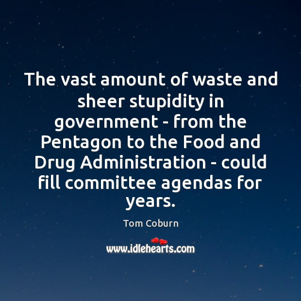 The vast amount of waste and sheer stupidity in government – from Tom Coburn Picture Quote