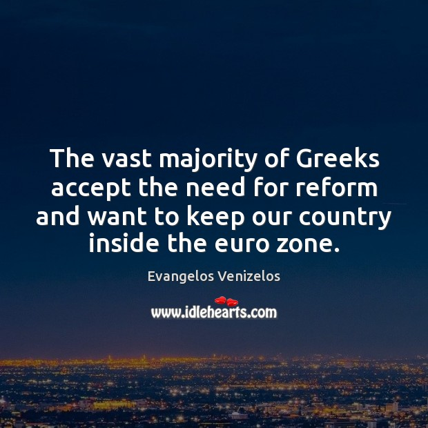 The vast majority of Greeks accept the need for reform and want Image