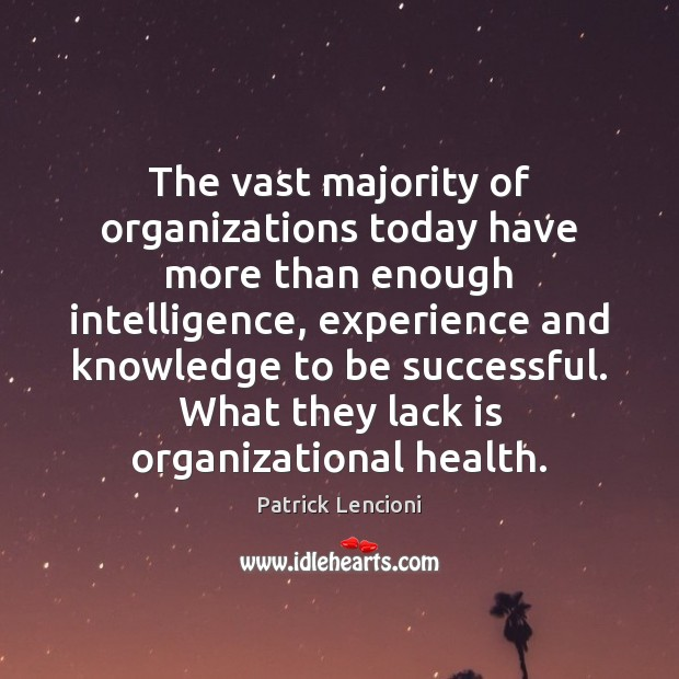 The vast majority of organizations today have more than enough intelligence, experience Patrick Lencioni Picture Quote