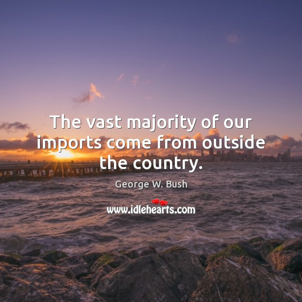 Image, The vast majority of our imports come from outside the country.