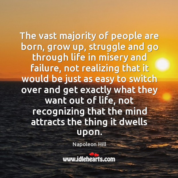 The vast majority of people are born, grow up, struggle and go Image