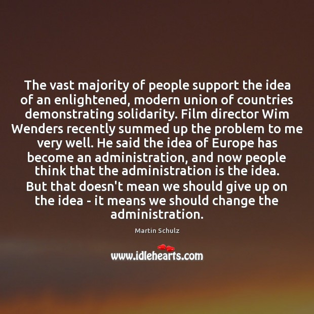 The vast majority of people support the idea of an enlightened, modern Martin Schulz Picture Quote