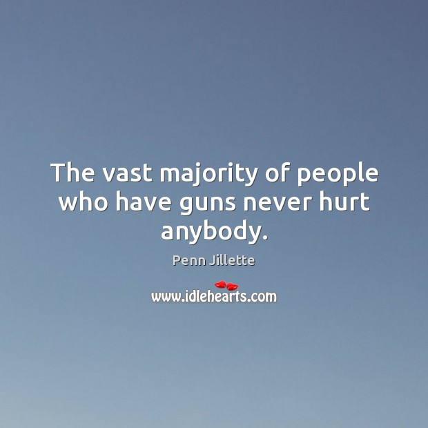 Image, The vast majority of people who have guns never hurt anybody.