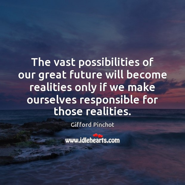 The vast possibilities of our great future will become realities only if Gifford Pinchot Picture Quote