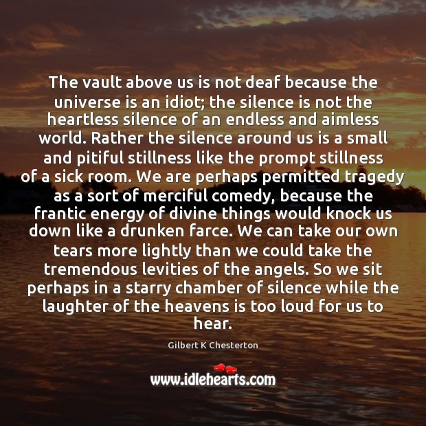 The vault above us is not deaf because the universe is an Silence Quotes Image