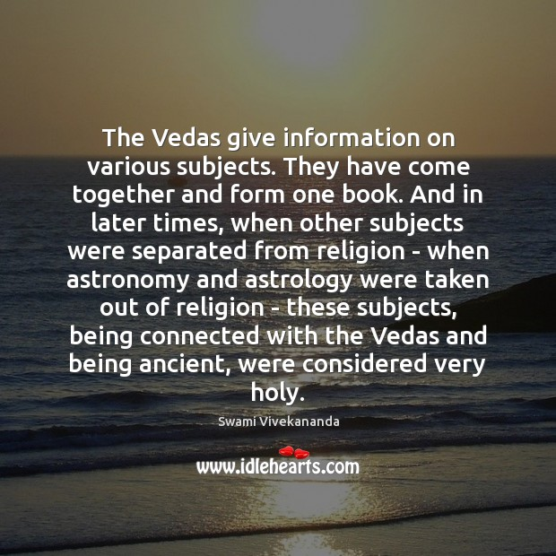 The Vedas give information on various subjects. They have come together and Swami Vivekananda Picture Quote