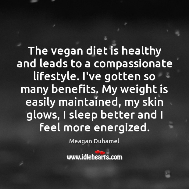 The vegan diet is healthy and leads to a compassionate lifestyle. I've Diet Quotes Image