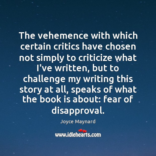 The vehemence with which certain critics have chosen not simply to criticize Joyce Maynard Picture Quote