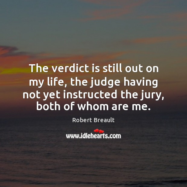 Image, The verdict is still out on my life, the judge having not