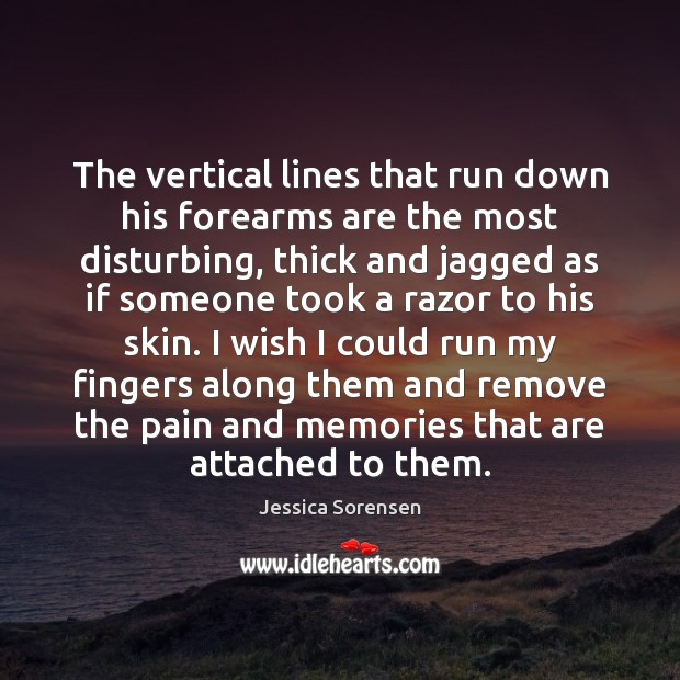 The vertical lines that run down his forearms are the most disturbing, Jessica Sorensen Picture Quote