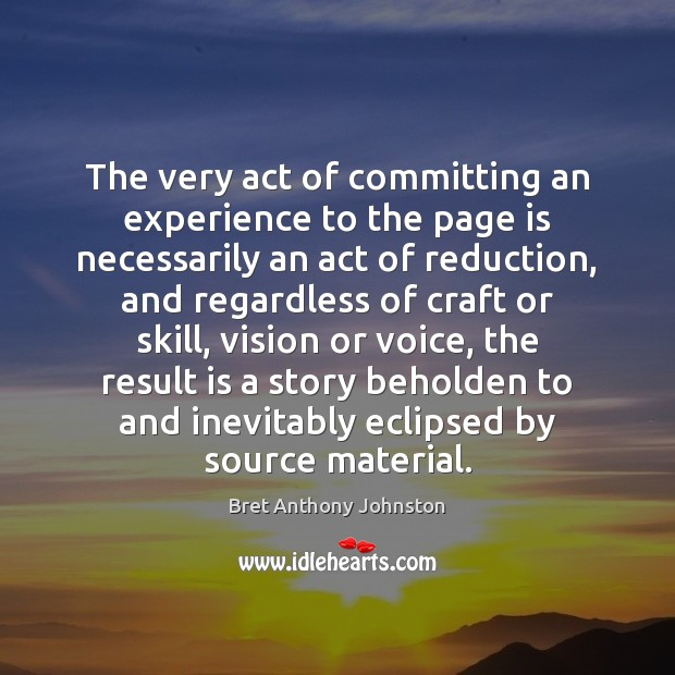 Image, The very act of committing an experience to the page is necessarily