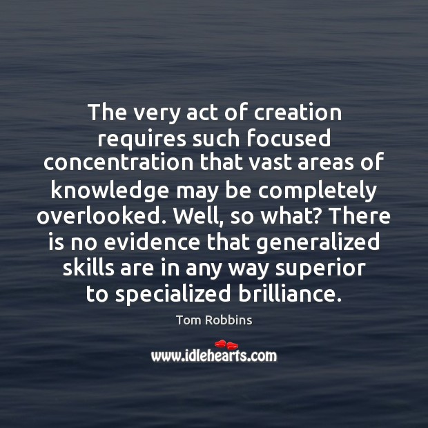 Image, The very act of creation requires such focused concentration that vast areas