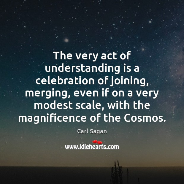 The very act of understanding is a celebration of joining, merging, even Image
