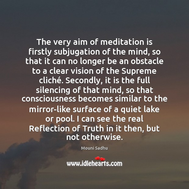 The very aim of meditation is firstly subjugation of the mind, so Image