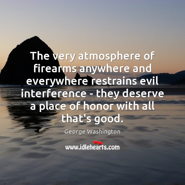 Image, The very atmosphere of firearms anywhere and everywhere restrains evil interference –