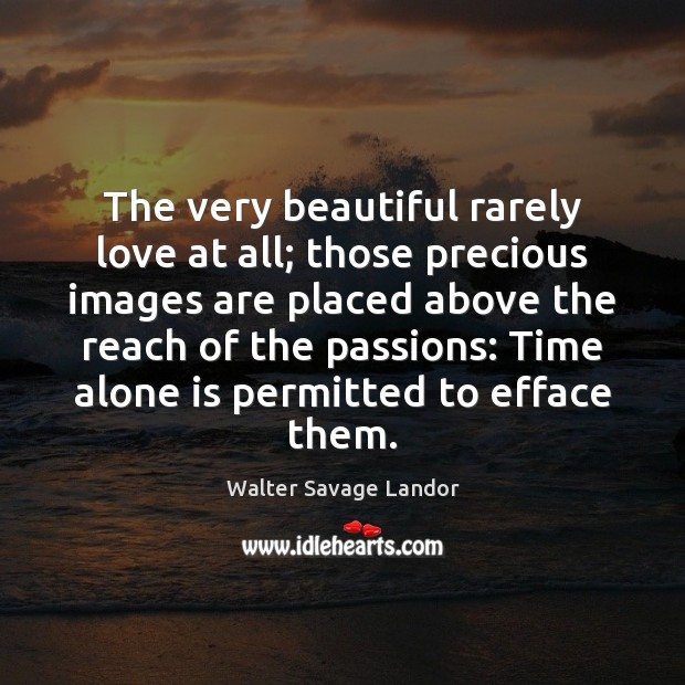 The very beautiful rarely love at all; those precious images are placed Image