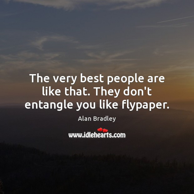 Image, The very best people are like that. They don't entangle you like flypaper.
