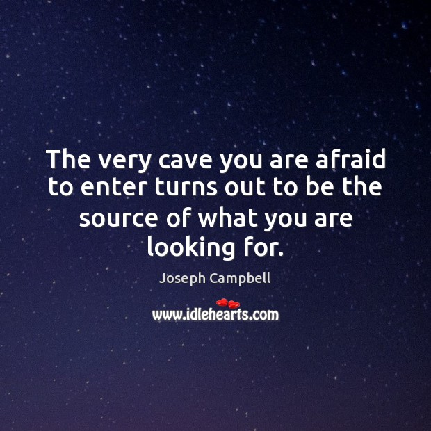 The very cave you are afraid to enter turns out to be Joseph Campbell Picture Quote