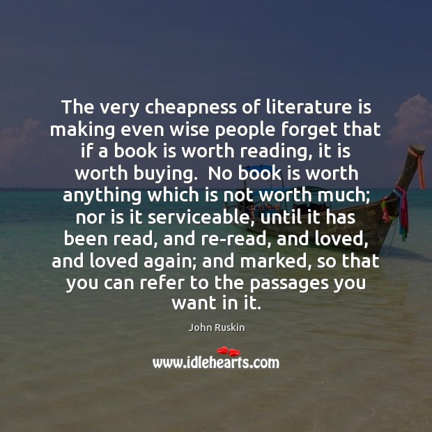 The very cheapness of literature is making even wise people forget that Image