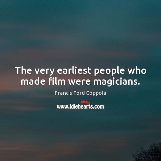 Image, The very earliest people who made film were magicians.