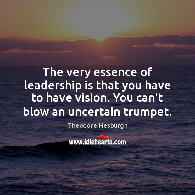 Image, The very essence of leadership is that you have to have vision.