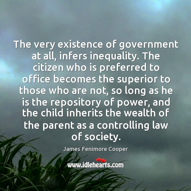 The very existence of government at all, infers inequality. Image