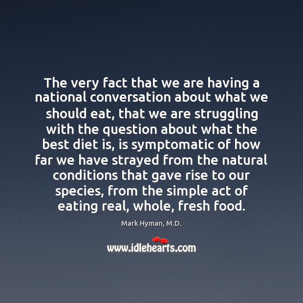 The very fact that we are having a national conversation about what Diet Quotes Image