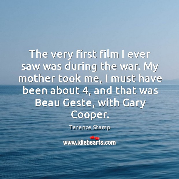 The very first film I ever saw was during the war. My Image
