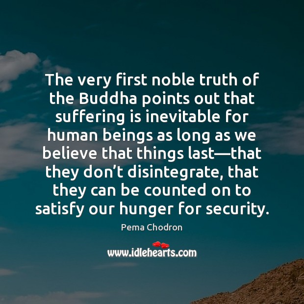 Image, The very first noble truth of the Buddha points out that suffering