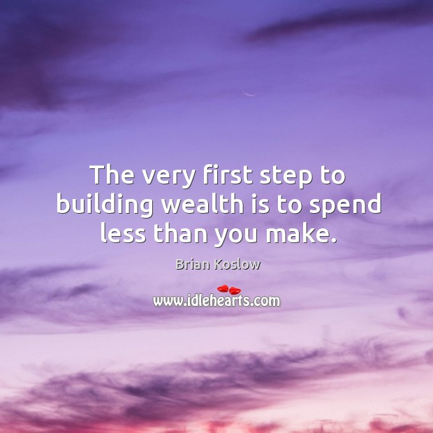 Image, The very first step to building wealth is to spend less than you make.