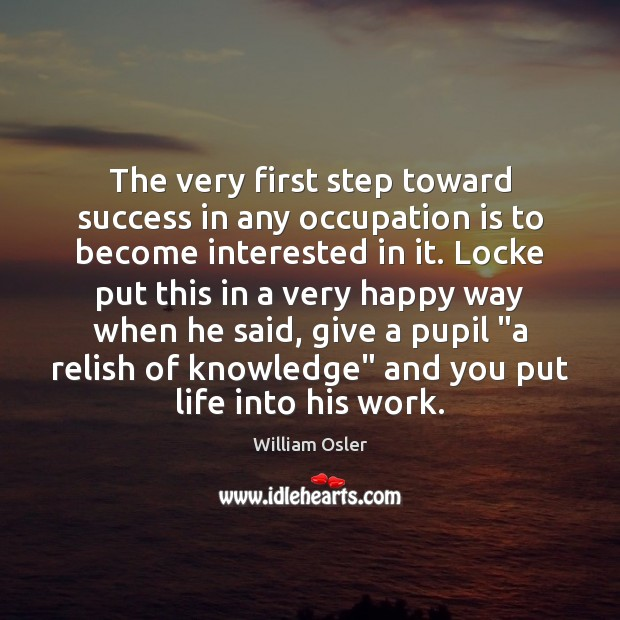 The very first step toward success in any occupation is to become Image