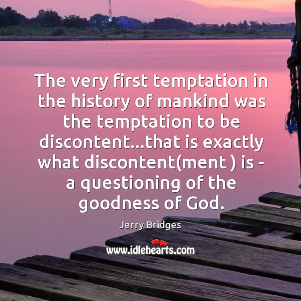 The very first temptation in the history of mankind was the temptation Jerry Bridges Picture Quote